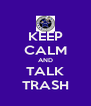 KEEP CALM AND TALK TRASH - Personalised Poster A4 size