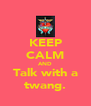 KEEP CALM AND Talk with a twang. - Personalised Poster A4 size