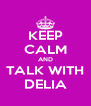 KEEP CALM AND TALK WITH DELIA - Personalised Poster A4 size