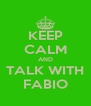 KEEP CALM AND TALK WITH FABIO - Personalised Poster A4 size