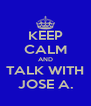 KEEP CALM AND TALK WITH JOSE A. - Personalised Poster A4 size