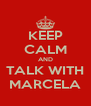 KEEP CALM AND TALK WITH MARCELA - Personalised Poster A4 size