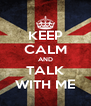 KEEP CALM AND TALK WITH ME - Personalised Poster A4 size
