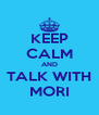 KEEP CALM AND TALK WITH MORI - Personalised Poster A4 size