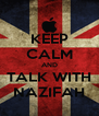 KEEP CALM AND TALK WITH NAZIFAH - Personalised Poster A4 size