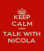 KEEP CALM AND TALK WITH NICOLA - Personalised Poster A4 size