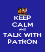 KEEP CALM AND TALK WITH PATRON - Personalised Poster A4 size