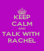 KEEP CALM AND TALK WITH  RACHEL - Personalised Poster A4 size