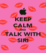 KEEP CALM AND TALK WITH SIRI - Personalised Poster A4 size