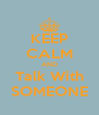 KEEP CALM AND Talk With SOMEONE - Personalised Poster A4 size