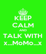 KEEP CALM AND TALK WITH x...MoMo...x - Personalised Poster A4 size