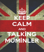 KEEP CALM AND TALKİNG MÜMİNLER - Personalised Poster A4 size