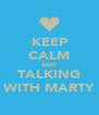 KEEP CALM AND TALKING WITH MARTY - Personalised Poster A4 size