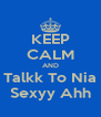 KEEP CALM AND Talkk To Nia Sexyy Ahh - Personalised Poster A4 size