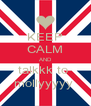 KEEP CALM AND talkkk to  mollyyyyy  - Personalised Poster A4 size