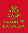 KEEP CALM AND TAMALES LA SALSA - Personalised Poster A4 size