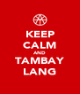 KEEP CALM AND TAMBAY LANG - Personalised Poster A4 size