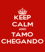 KEEP CALM AND TAMO CHEGANDO - Personalised Poster A4 size