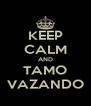 KEEP CALM AND TAMO VAZANDO - Personalised Poster A4 size