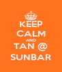 KEEP CALM AND TAN @ SUNBAR - Personalised Poster A4 size