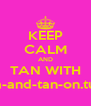 KEEP CALM AND TAN WITH keep-calm-and-tan-on.tumblr.com - Personalised Poster A4 size