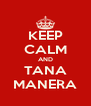 KEEP CALM AND TANA MANERA - Personalised Poster A4 size
