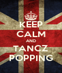 KEEP CALM AND TANCZ POPPING - Personalised Poster A4 size