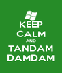 KEEP CALM AND TANDAM DAMDAM - Personalised Poster A4 size