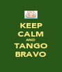 KEEP CALM AND TANGO BRAVO - Personalised Poster A4 size