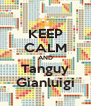 KEEP CALM AND Tanguy Gianluigi - Personalised Poster A4 size
