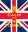KEEP CALM AND TANIA  TORRES  - Personalised Poster A4 size