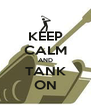 KEEP CALM AND TANK ON - Personalised Poster A4 size