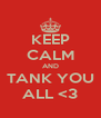 KEEP CALM AND TANK YOU ALL <3 - Personalised Poster A4 size