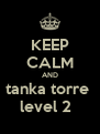 KEEP CALM AND tanka torre  level 2   - Personalised Poster A4 size