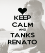 KEEP CALM AND TANKS RENATO - Personalised Poster A4 size