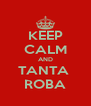 KEEP CALM AND TANTA  ROBA - Personalised Poster A4 size