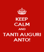 KEEP CALM AND TANTI AUGURI ANTO! - Personalised Poster A4 size