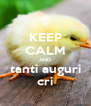 KEEP CALM AND tanti auguri cri - Personalised Poster A4 size