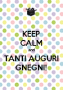 KEEP CALM and TANTI AUGURI GNEGNI! - Personalised Poster A4 size