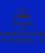 KEEP CALM AND TANTO COSA TI COSTA...?! - Personalised Poster A4 size