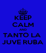 KEEP CALM AND TANTO LA  JUVE RUBA - Personalised Poster A4 size