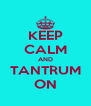 KEEP CALM AND TANTRUM ON - Personalised Poster A4 size