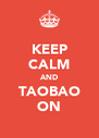 KEEP CALM AND TAOBAO ON - Personalised Poster A4 size