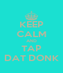 KEEP CALM AND TAP DAT DONK - Personalised Poster A4 size