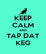 KEEP CALM AND TAP DAT KEG - Personalised Poster A4 size