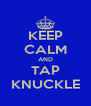 KEEP CALM AND TAP KNUCKLE - Personalised Poster A4 size
