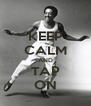 KEEP CALM AND TAP ON - Personalised Poster A4 size