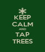 KEEP CALM AND TAP TREES - Personalised Poster A4 size