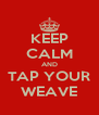 KEEP CALM AND TAP YOUR WEAVE - Personalised Poster A4 size