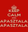 KEEP CALM AND TAPASZTALAT TAPASZTALAT - Personalised Poster A4 size